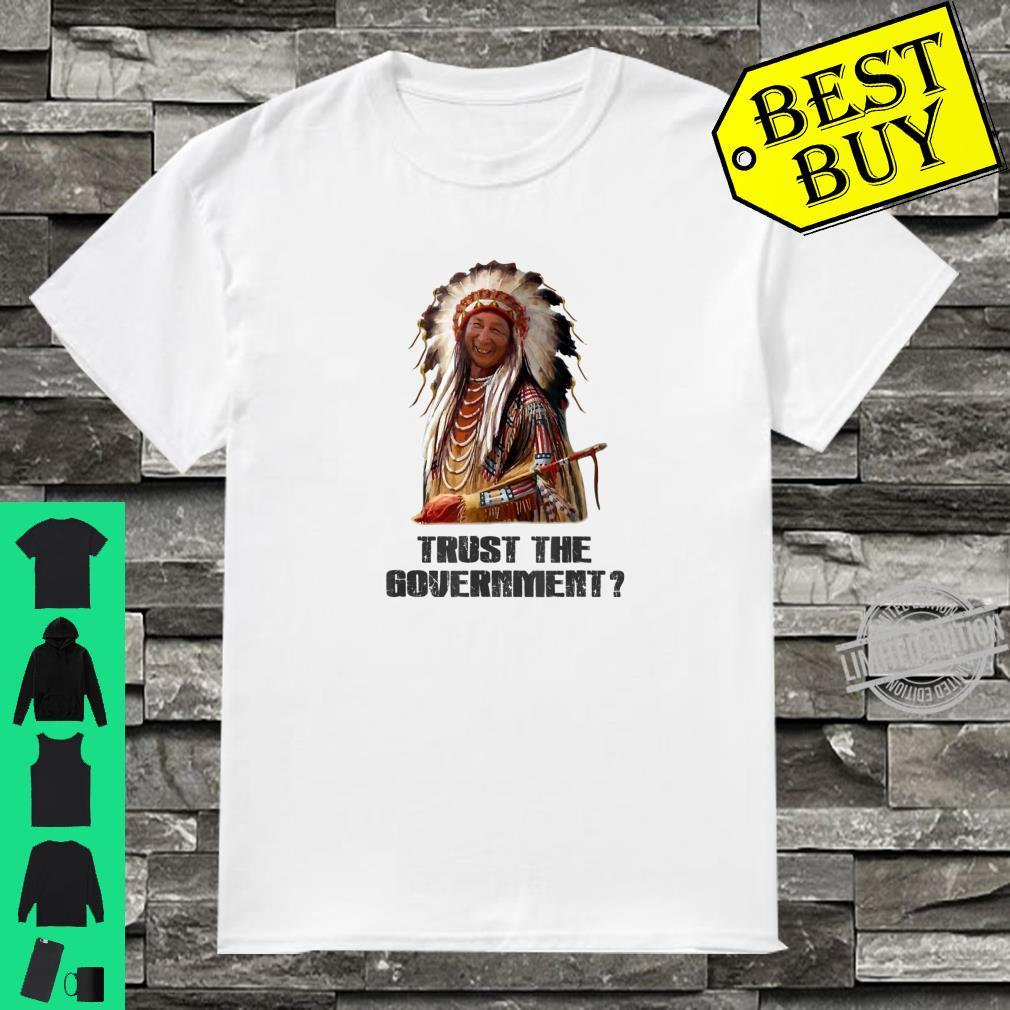 American Indian TRUST THE GOVERNMENT Native American Shirt