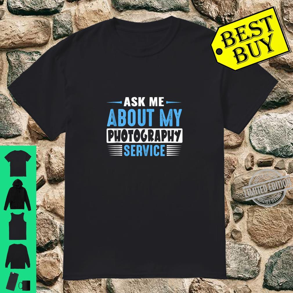 Ask Me About My Photography Service Business Advertising Shirt