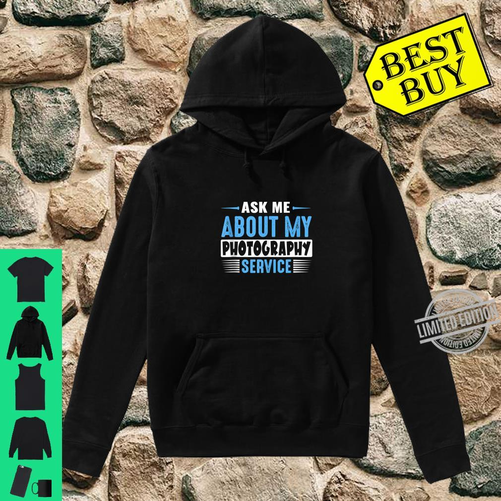 Ask Me About My Photography Service Business Advertising Shirt hoodie