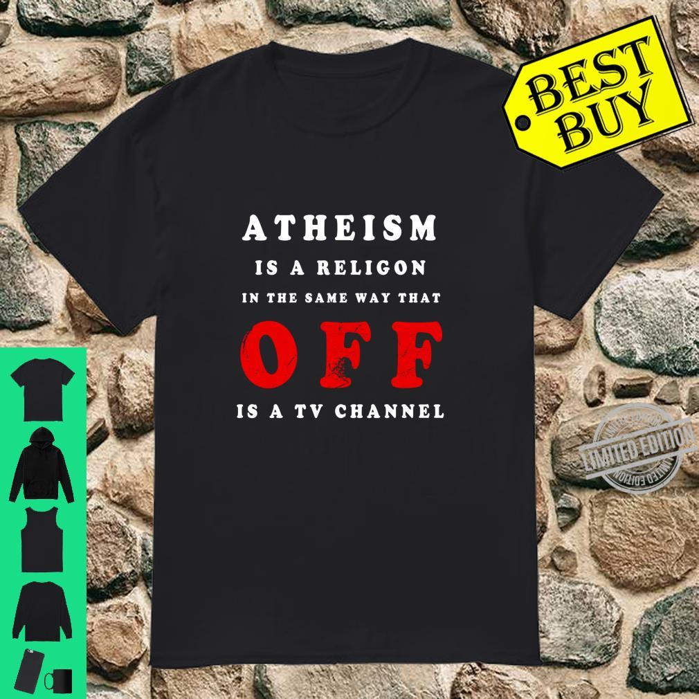 Atheism is a religion in the way OFF is TV channel Atheist Langarmshirt Shirt
