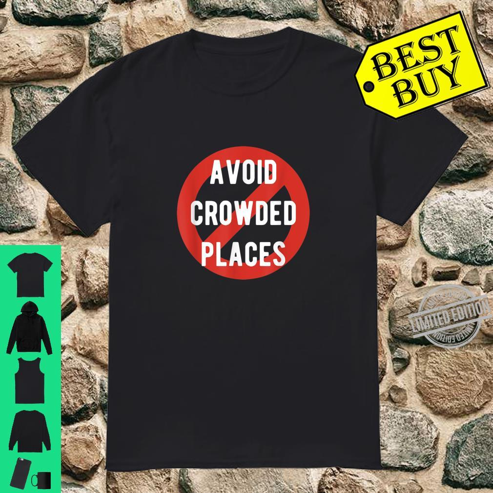 Avoid Crowded Places Quarantine Introvert Awareness Shirt