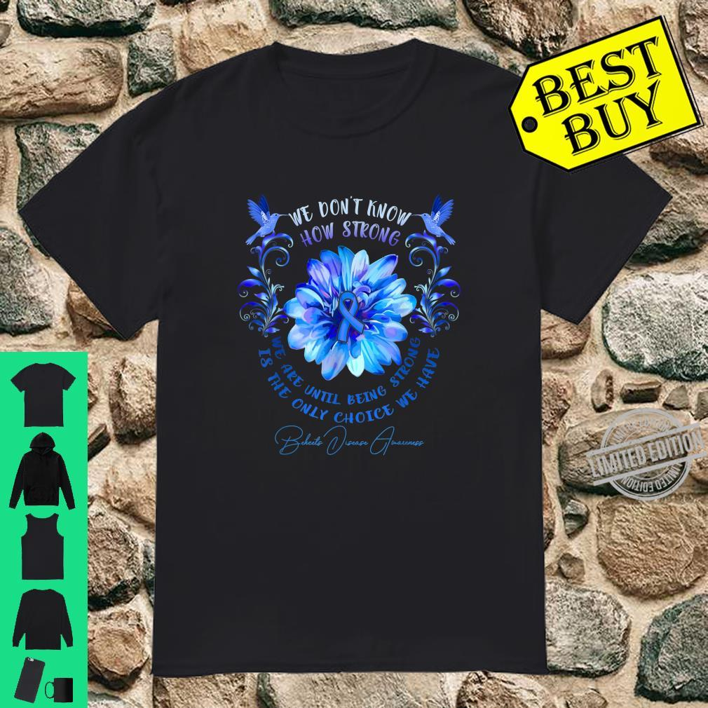 BEHCETS DISEASE AWARENESS Flower We Don't Know How Strong Shirt
