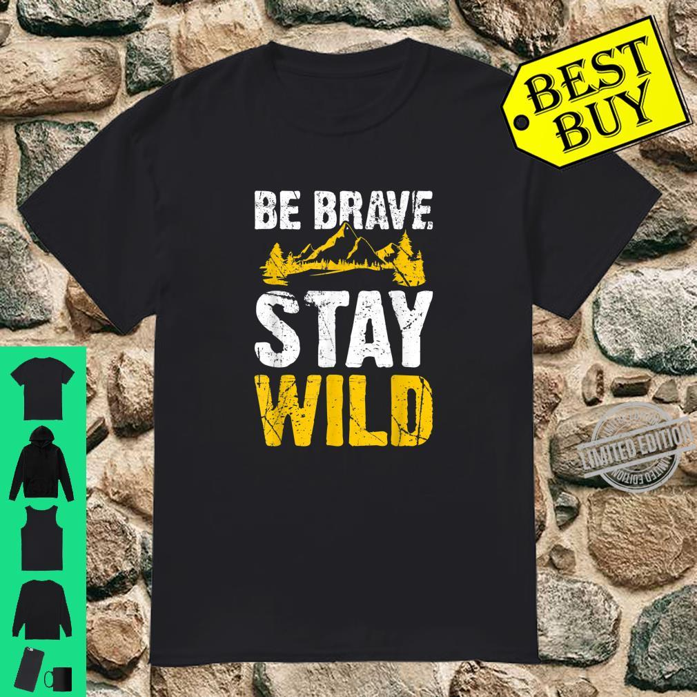 Be Brave Stay Wild Fun Hiking Outdoor Mountain Shirt