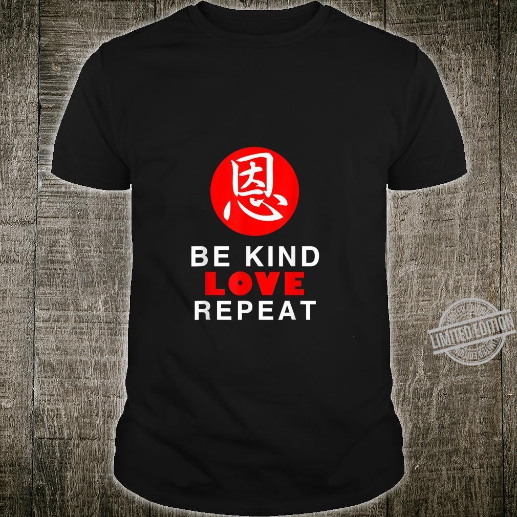 Be Kind Love Repeat with Kindness Japanese Kanji Shirt