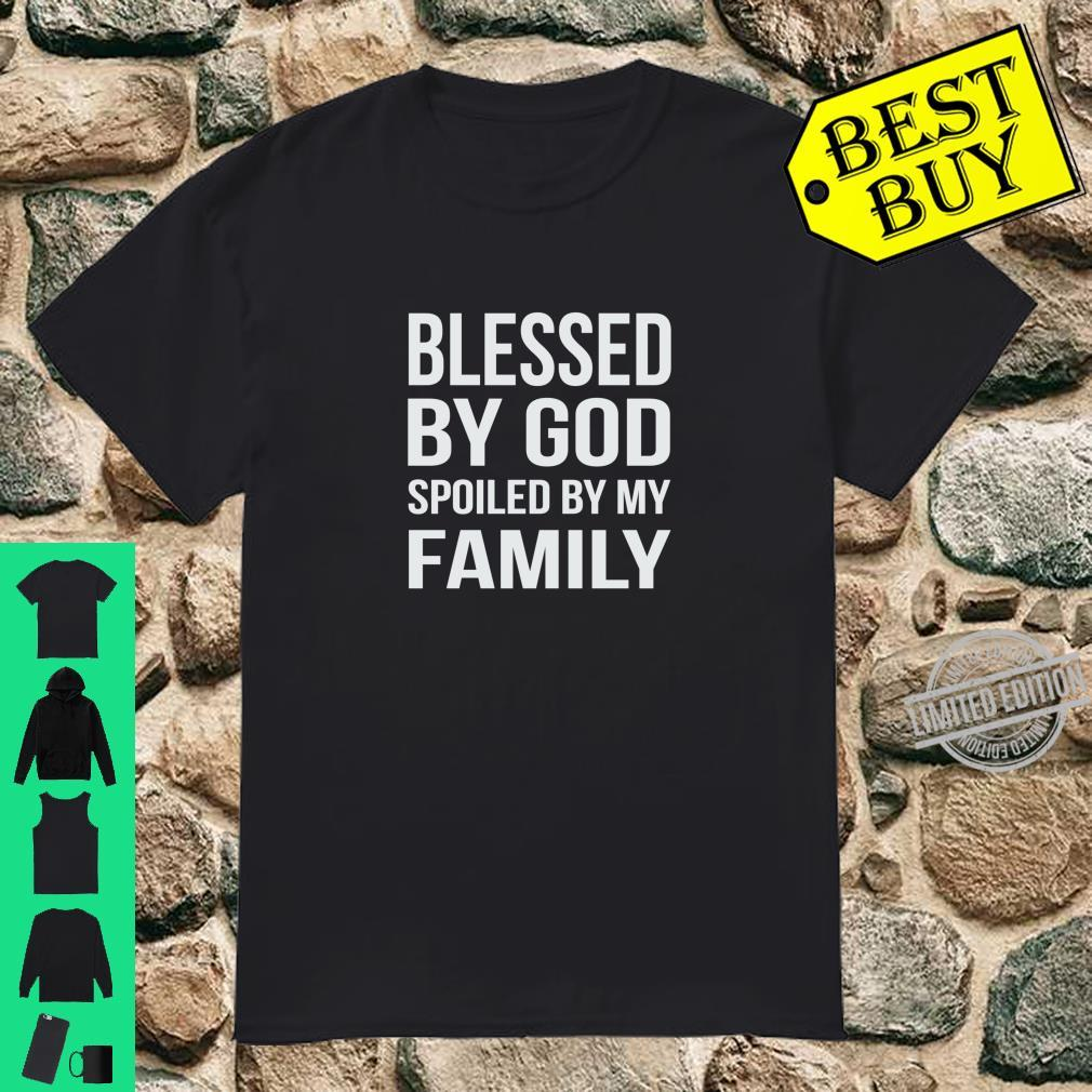 Blessed by God Spoiled by my Family Shirt