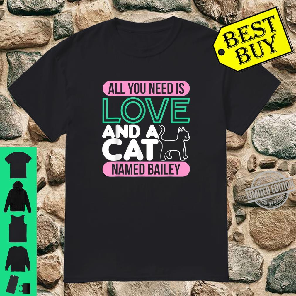 Cats All You Need Is Love And A Cat Named Bailey Shirt