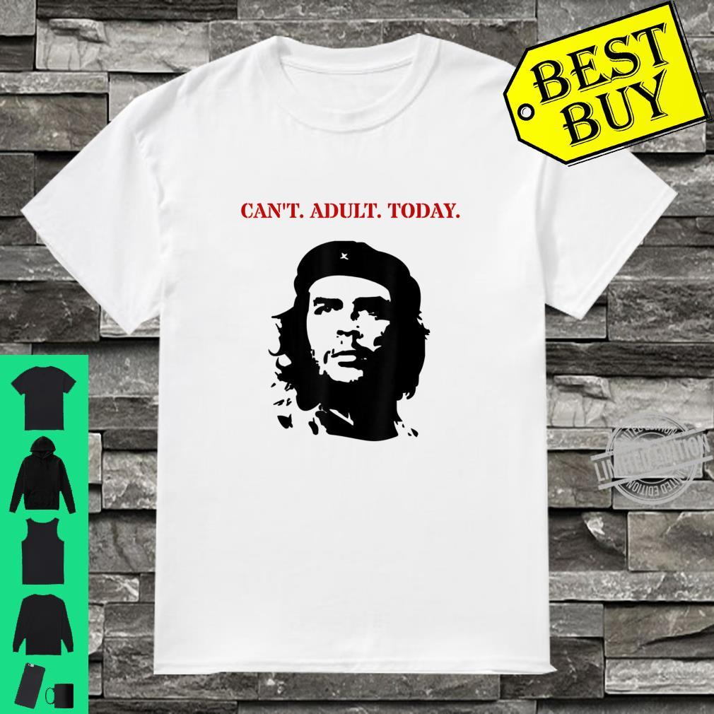 Che Guevara Can't Adult Today Shirt