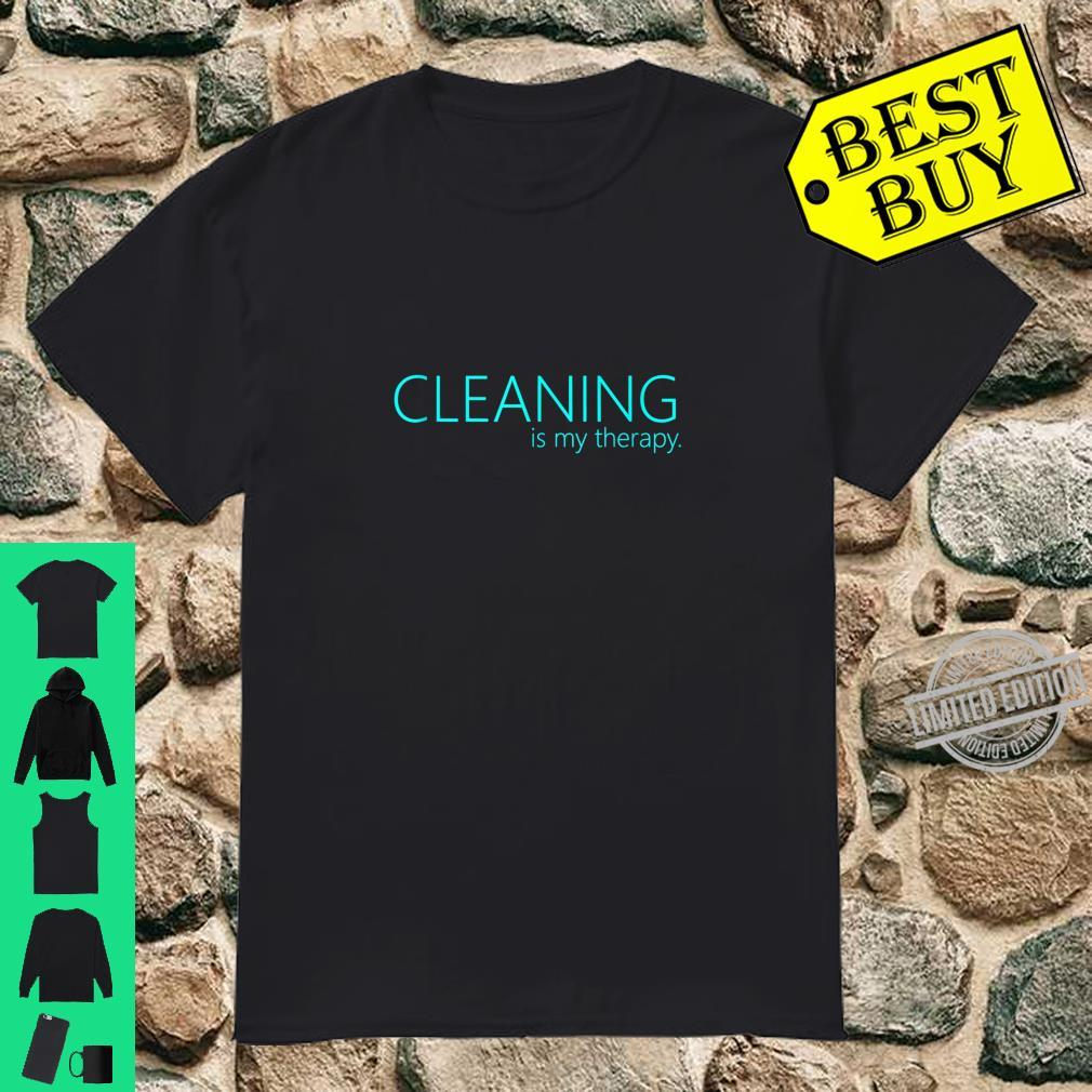 Cleaning is my therapy neat freak proud stay at home mom Shirt