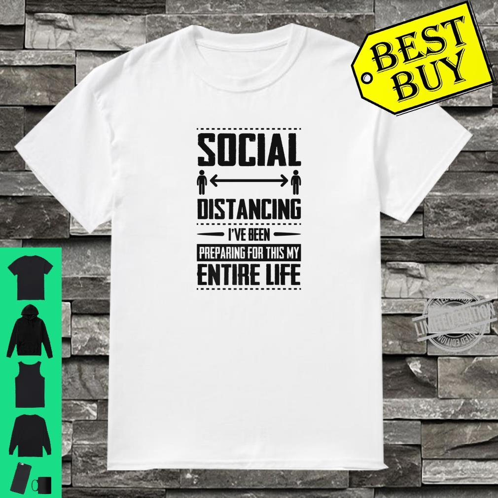 Cool Social Distancing Ive Been Preparing For This My Entire Life Shirt