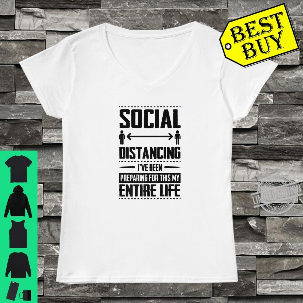 Cool Social Distancing Ive Been Preparing For This My Entire Life Shirt ladies tee