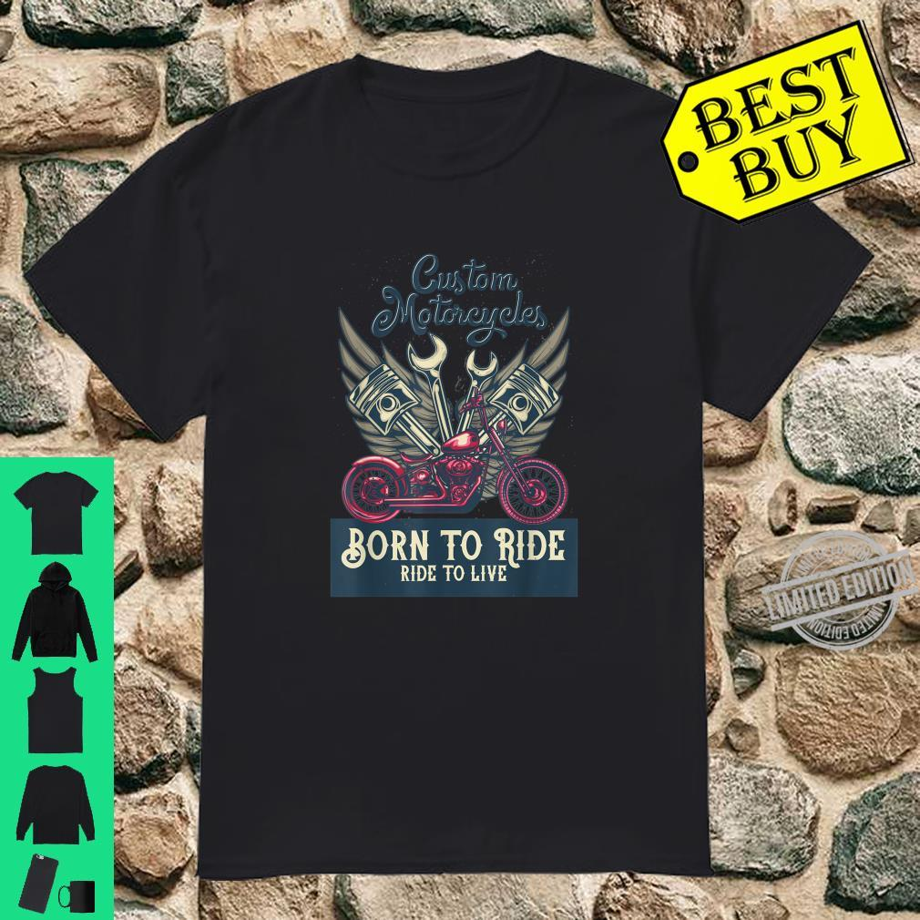 Custom Motorcycles Born to ride ride to live Choppers Shirt