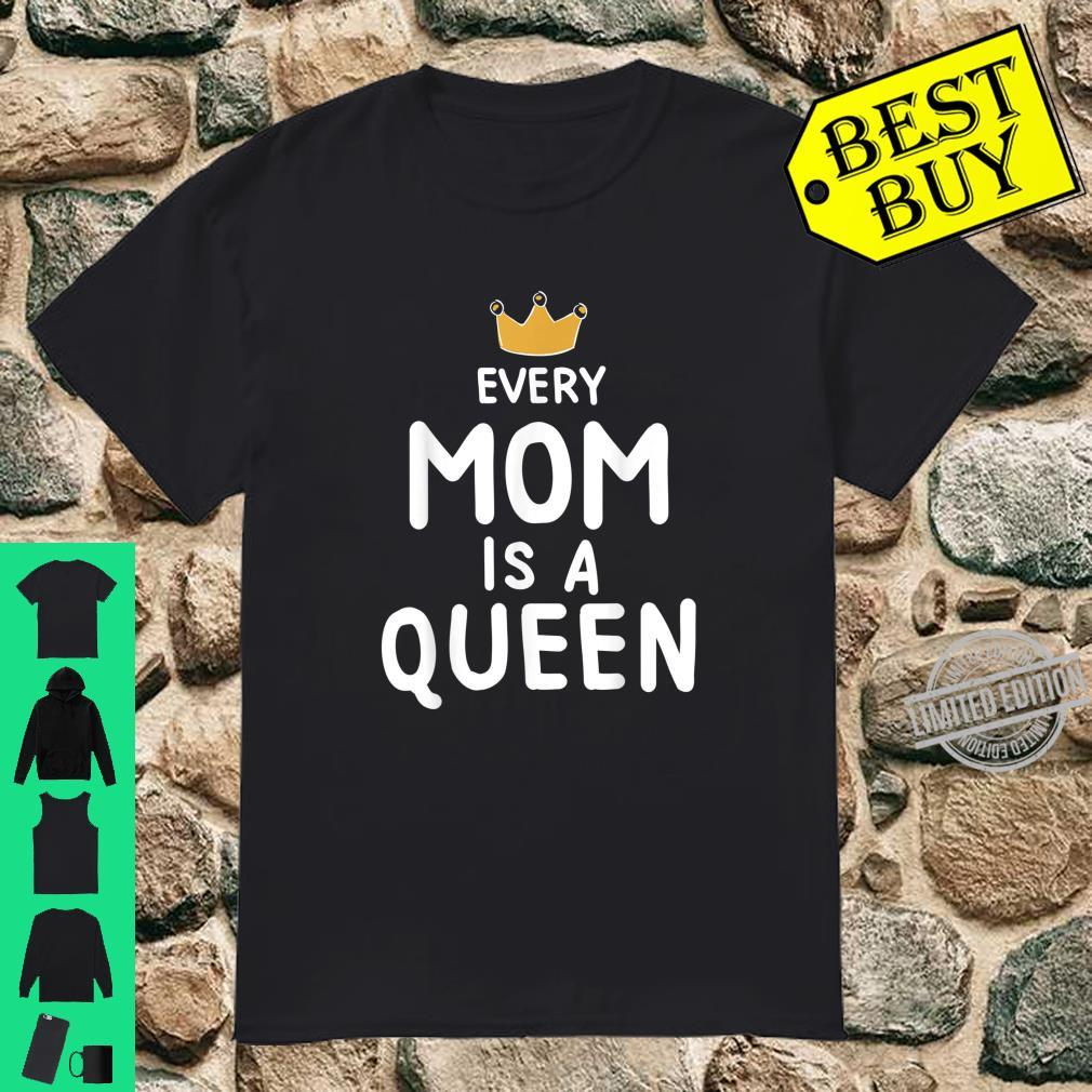 Cute Every Mom is a Queen Mother's Day Shirt