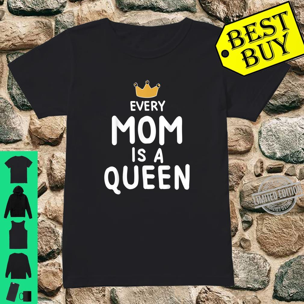 Cute Every Mom is a Queen Mother's Day Shirt ladies tee