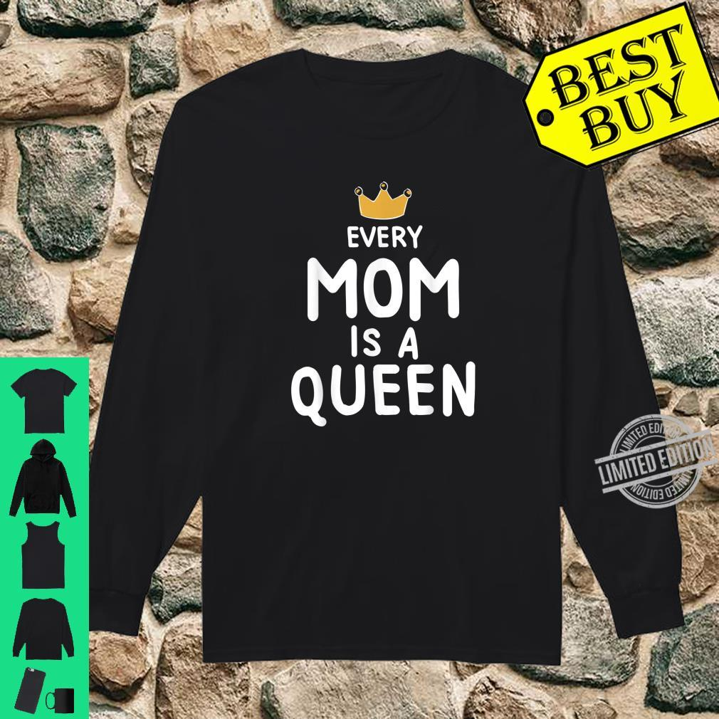 Cute Every Mom is a Queen Mother's Day Shirt long sleeved