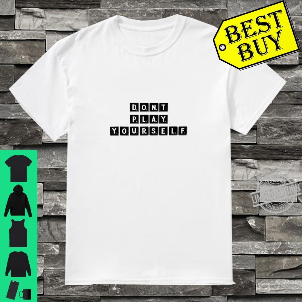 Don't Play Yourself, Urban Slang Saying. Shirt