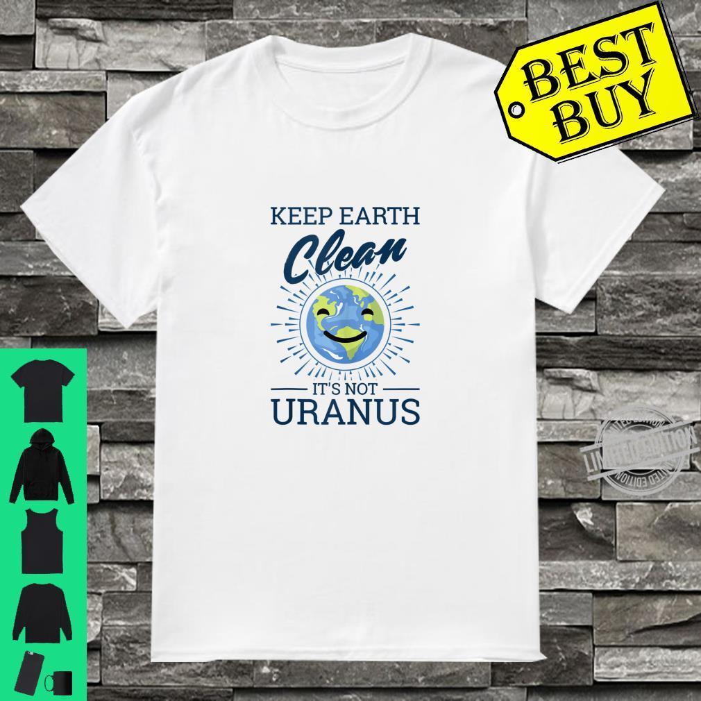 Earth Day Keep Earth Clean It's Not Uranus Shirt