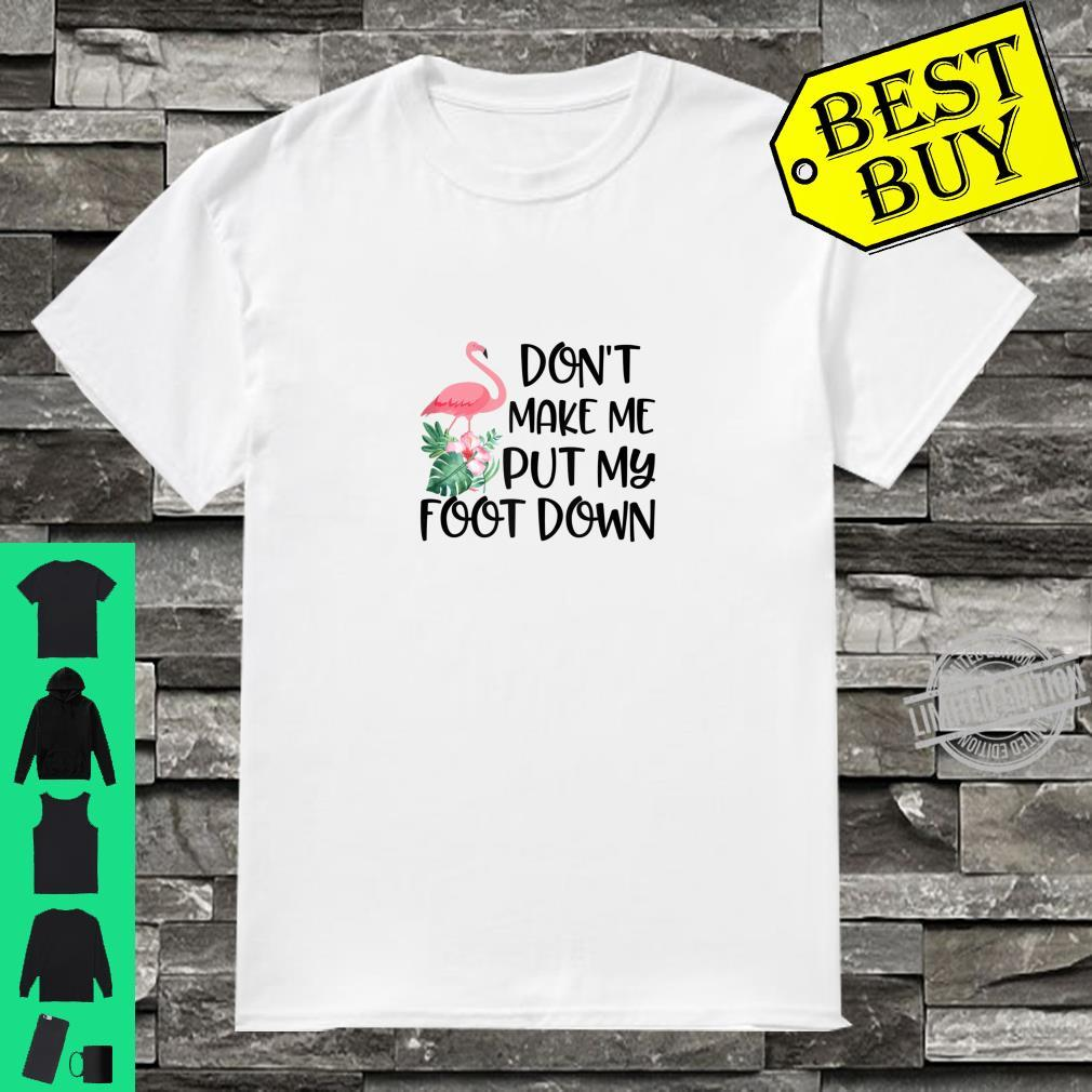 Funny Flamingo Don't make me put my Foot Down Summer Shirt
