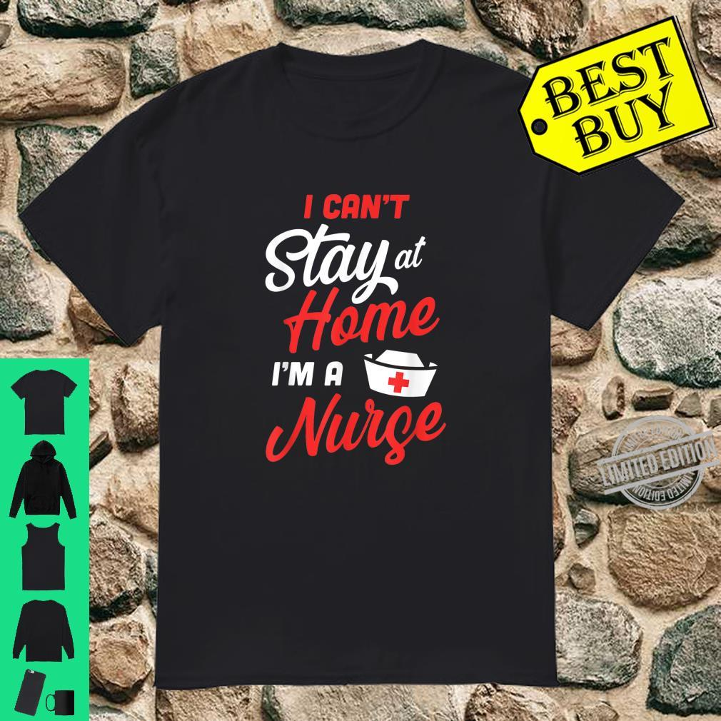 I Can't Stay Home I'm A Nurse Quarantine Birthday Shirt