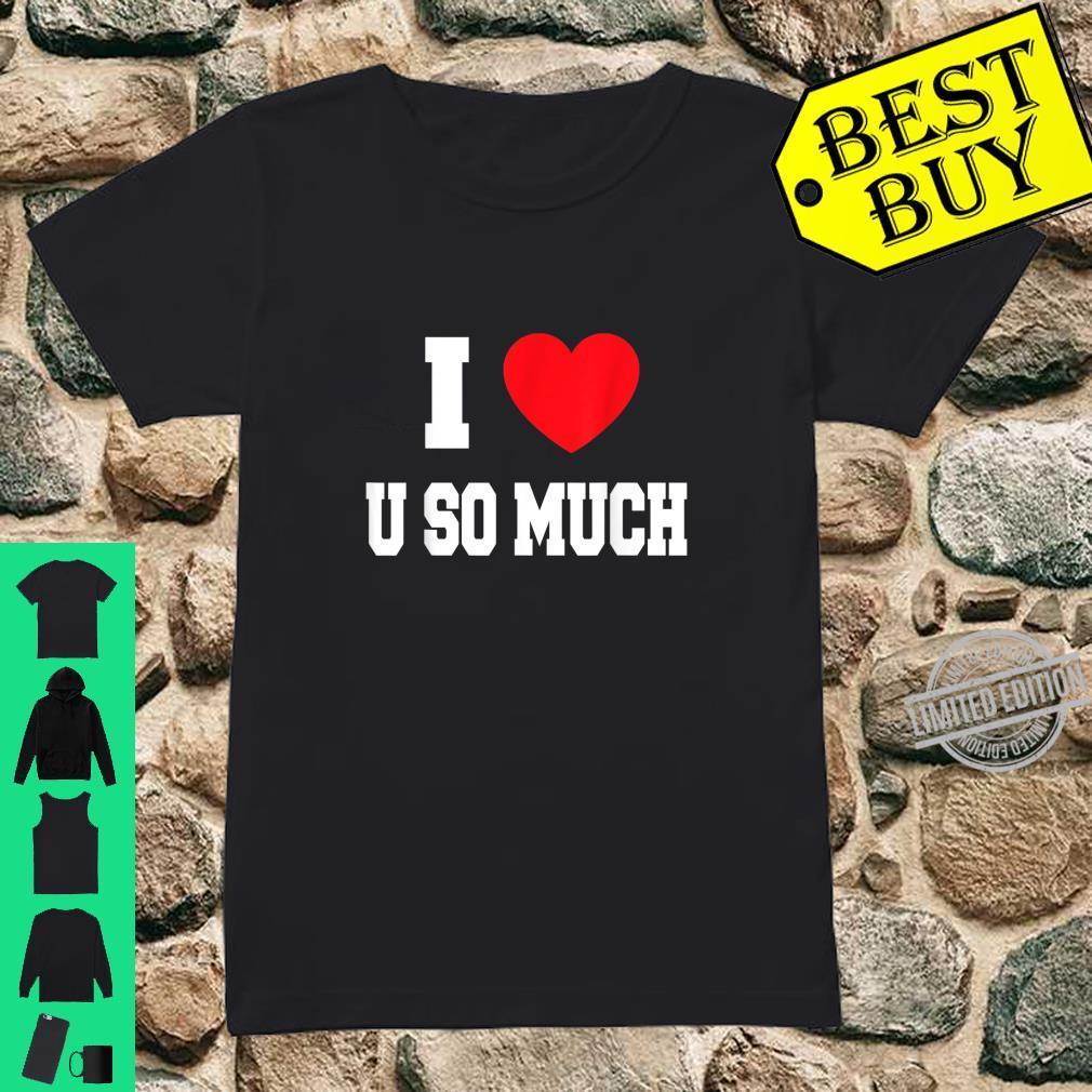 I Love u so much Shirt ladies tee