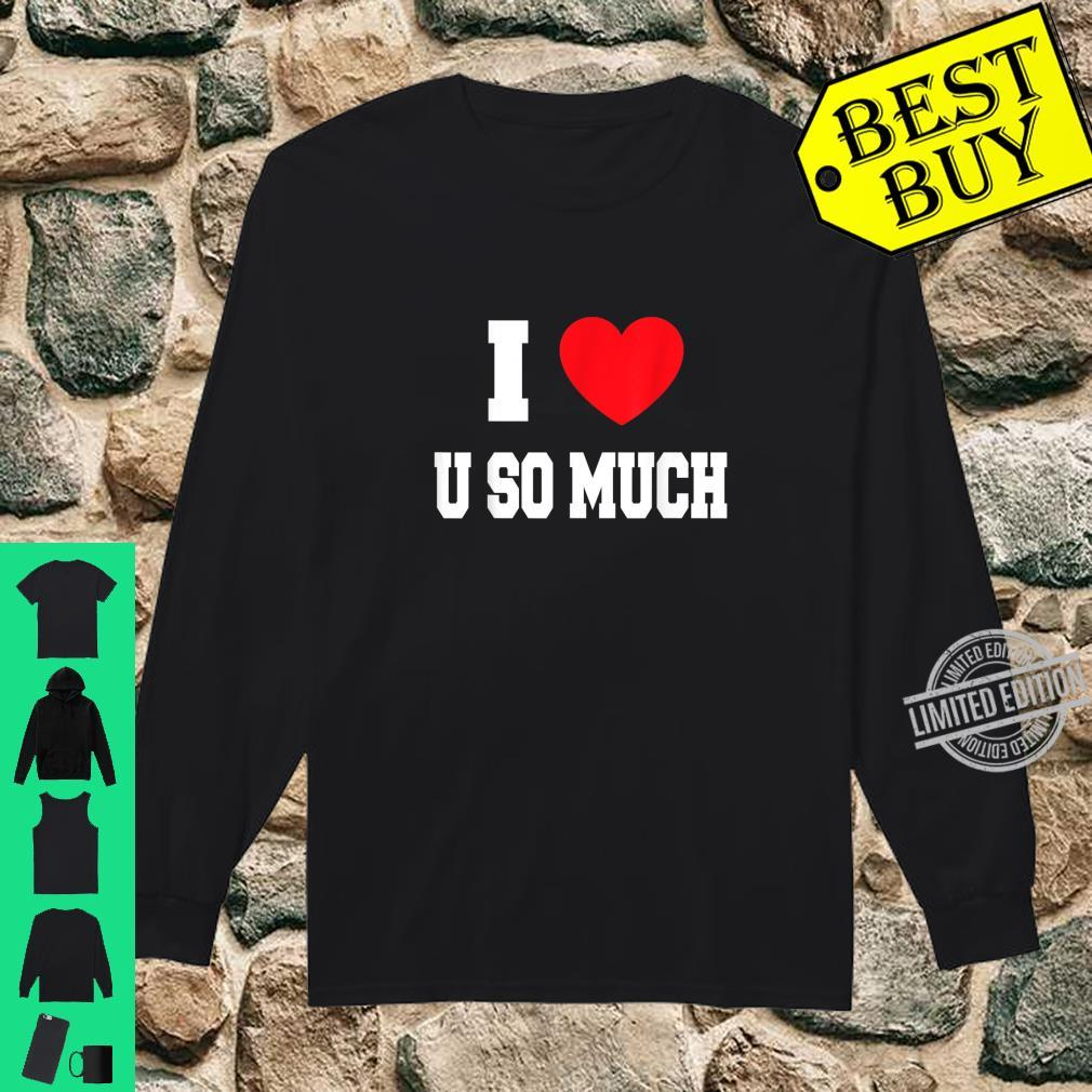 I Love u so much Shirt long sleeved