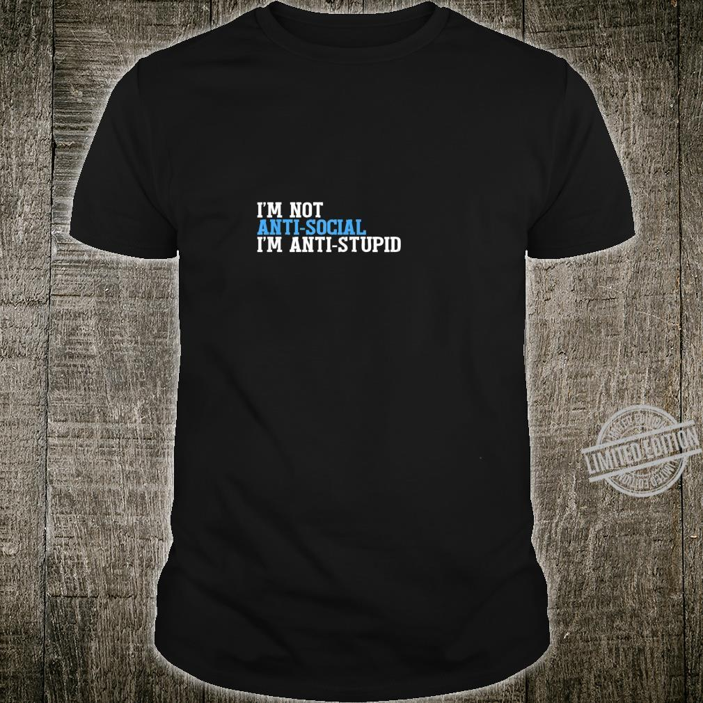 I'm Not AntiSocial I'm AntiStupids Shirt