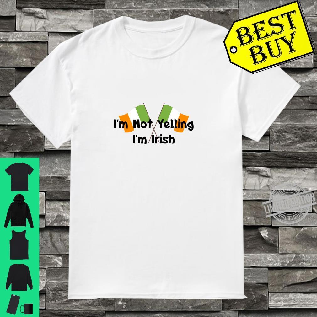 I'm Not Yelling I'm Irish That's How We Talk Patrick's Day Shirt