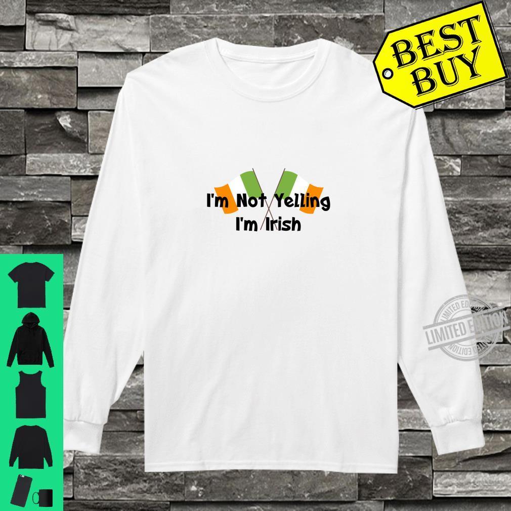 I'm Not Yelling I'm Irish That's How We Talk Patrick's Day Shirt long sleeved