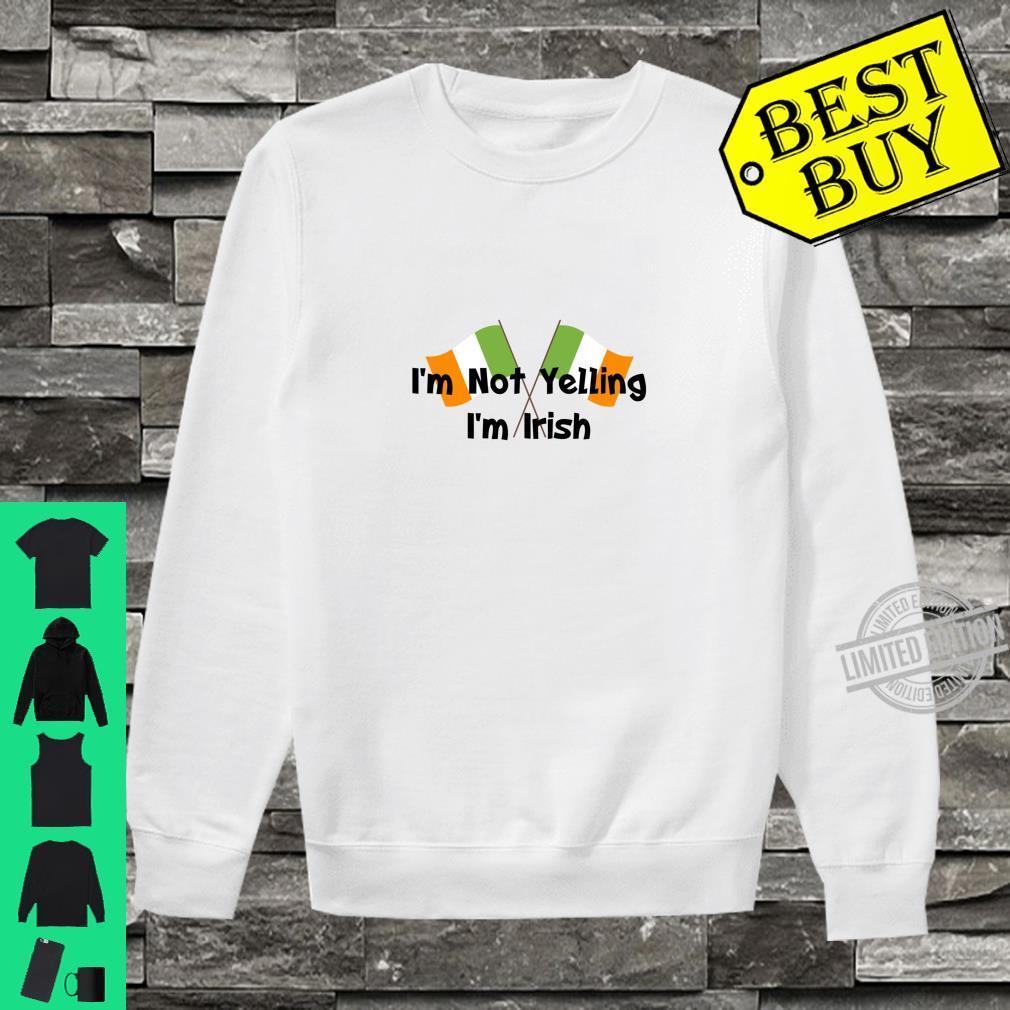 I'm Not Yelling I'm Irish That's How We Talk Patrick's Day Shirt sweater