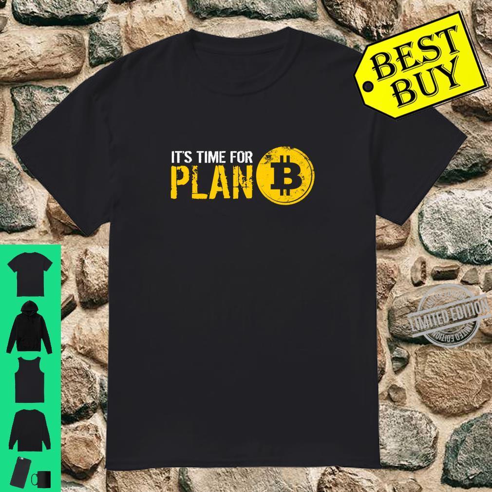It's Time For Plan B Bitcoin Hodler Shirt