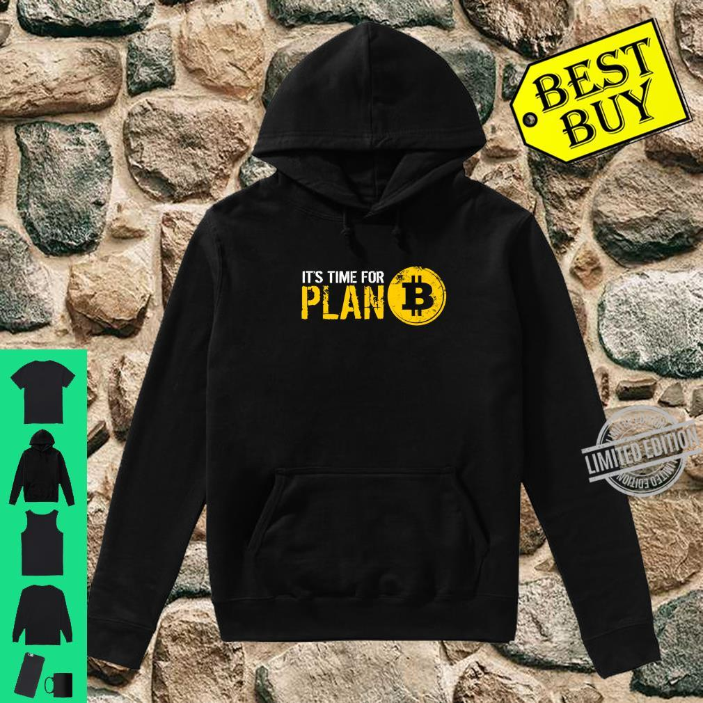 It's Time For Plan B Bitcoin Hodler Shirt hoodie