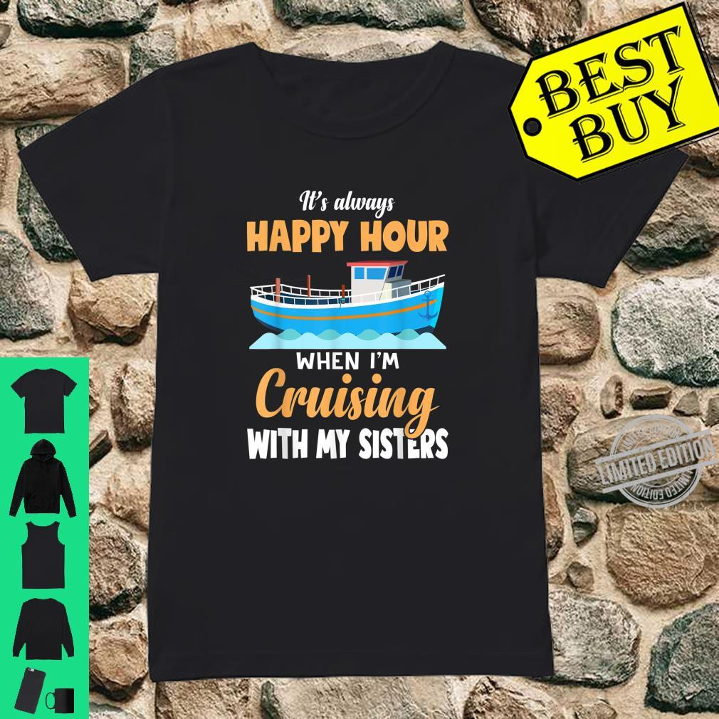 It's always happy hour when i'm cruising with my sisters Shirt ladies tee