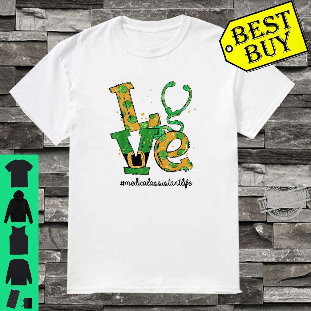 LOVE Stethoscope Medical Assistant Life St Patrick's Day Shirt