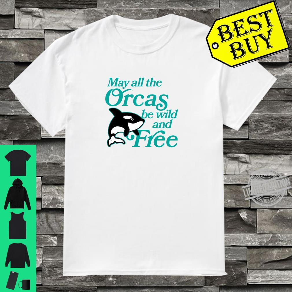 May All The Orcas Be Wild and Free Orca Whale Shirt