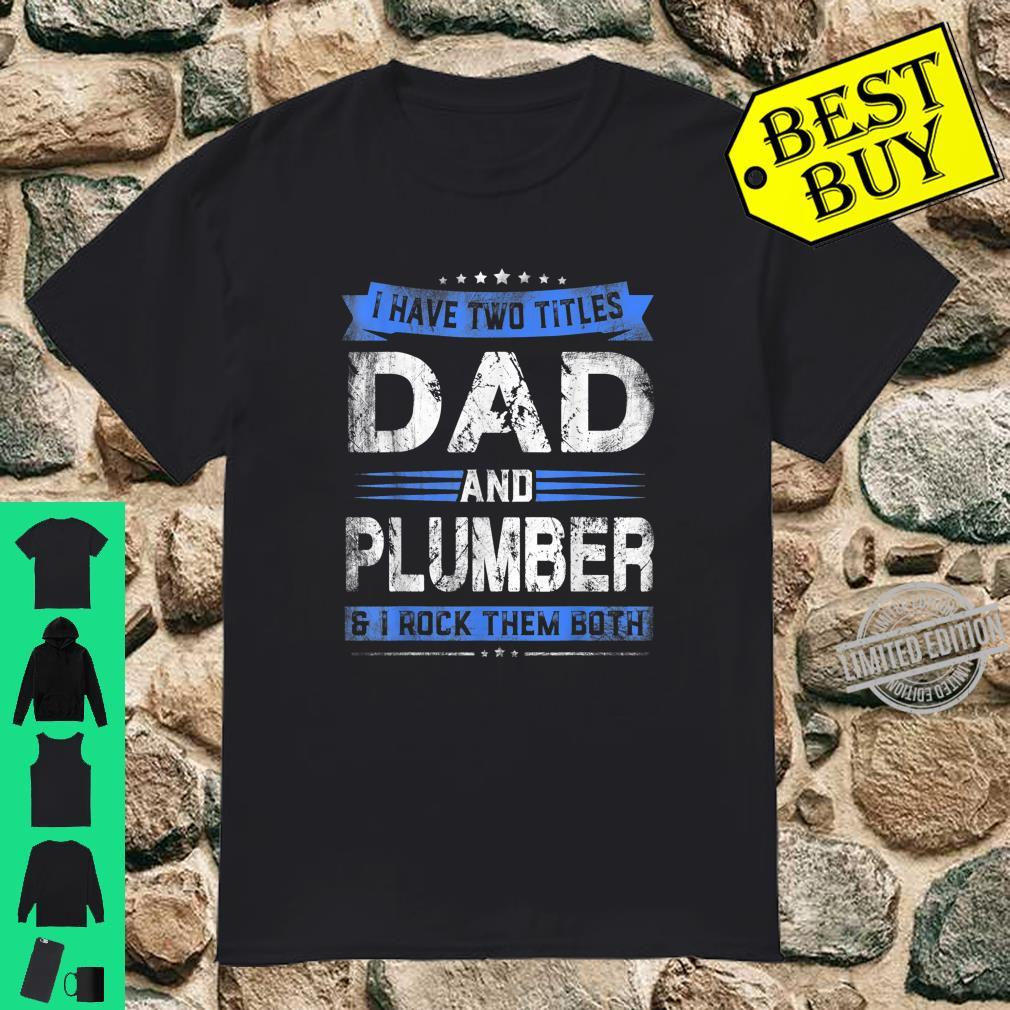 Mens I Have Two Titles Dad Plumber Fathers Day Shirt