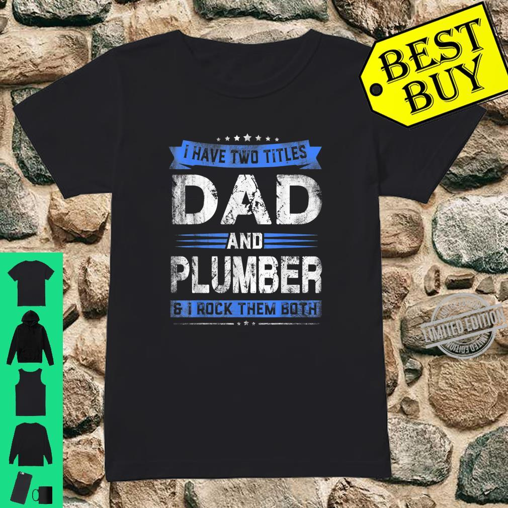Mens I Have Two Titles Dad Plumber Fathers Day Shirt ladies tee