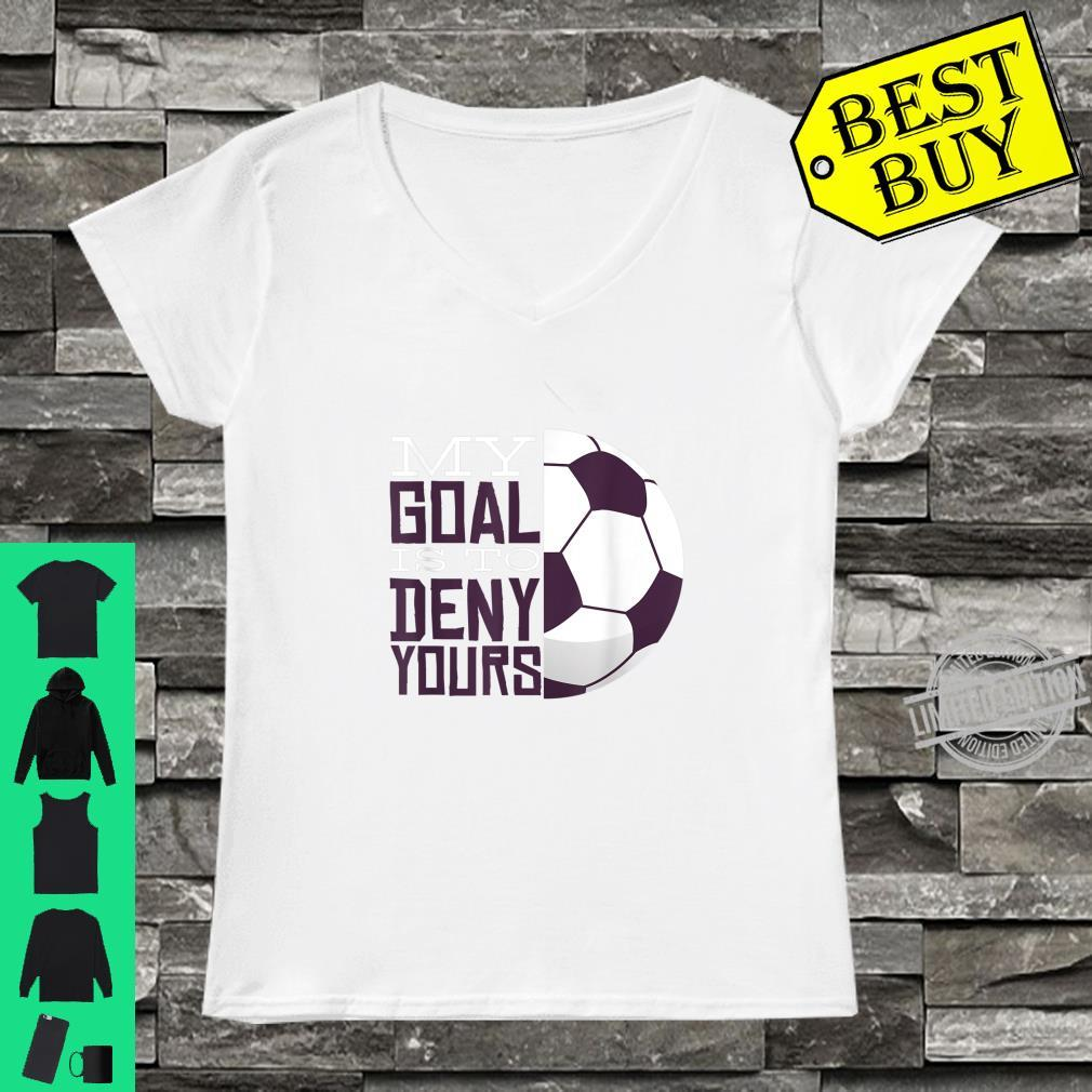 My Goal Is To Deny Yours Soccer Goal Keeper Shirt ladies tee