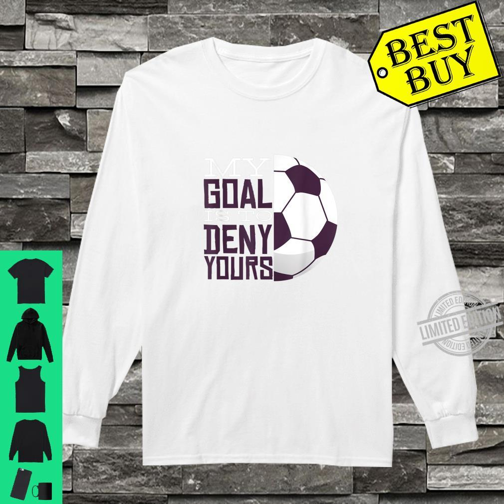 My Goal Is To Deny Yours Soccer Goal Keeper Shirt long sleeved