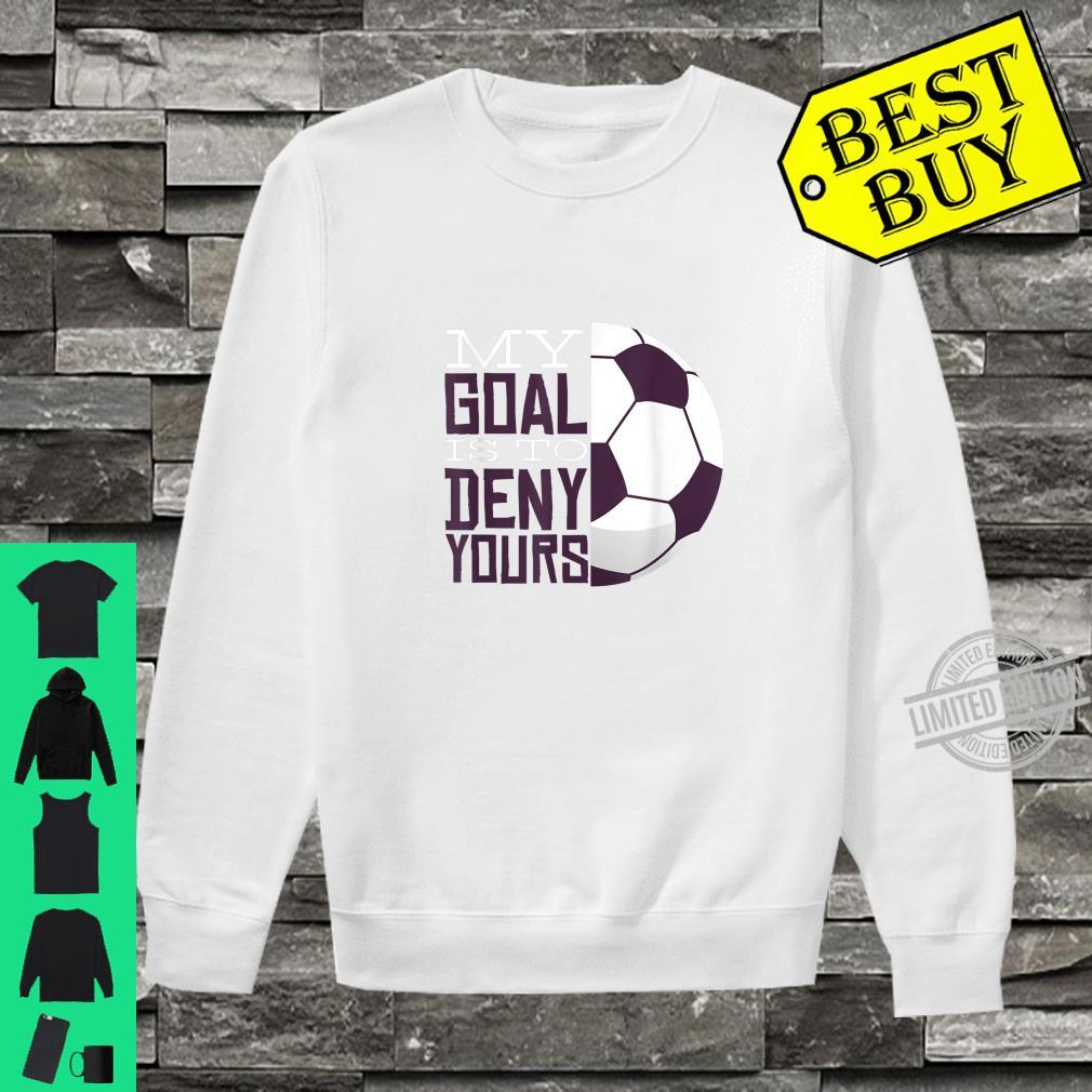 My Goal Is To Deny Yours Soccer Goal Keeper Shirt sweater