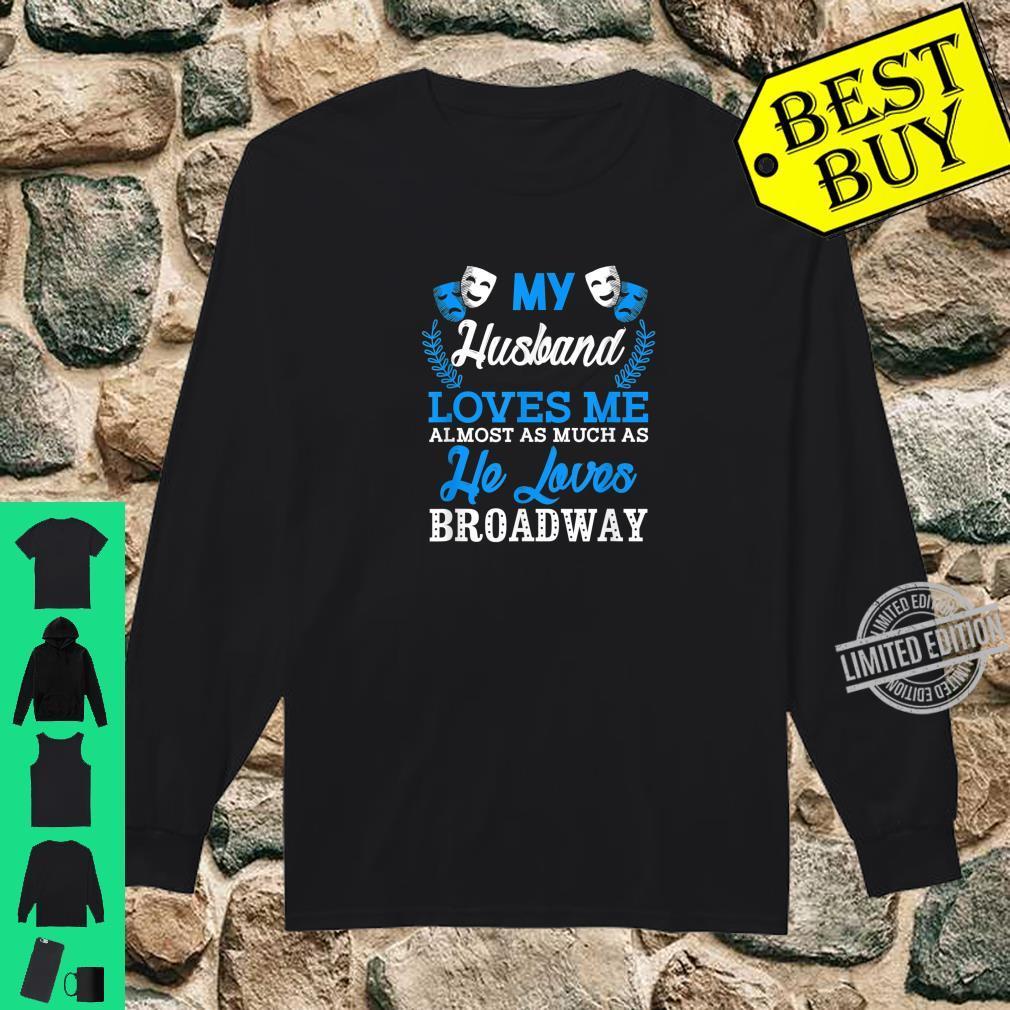 My Husband Loves Me Broadway Shirt long sleeved
