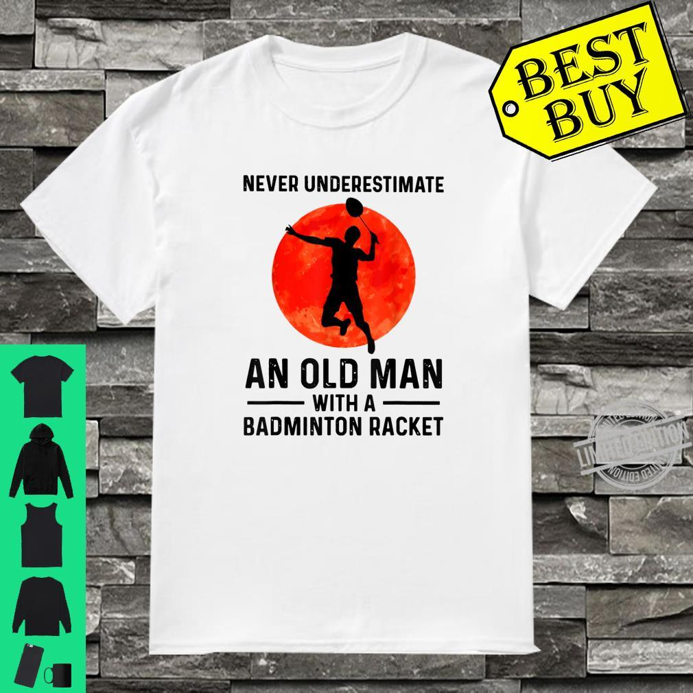 Never Underestimate An Old Man With A Badminton Racket Shirt