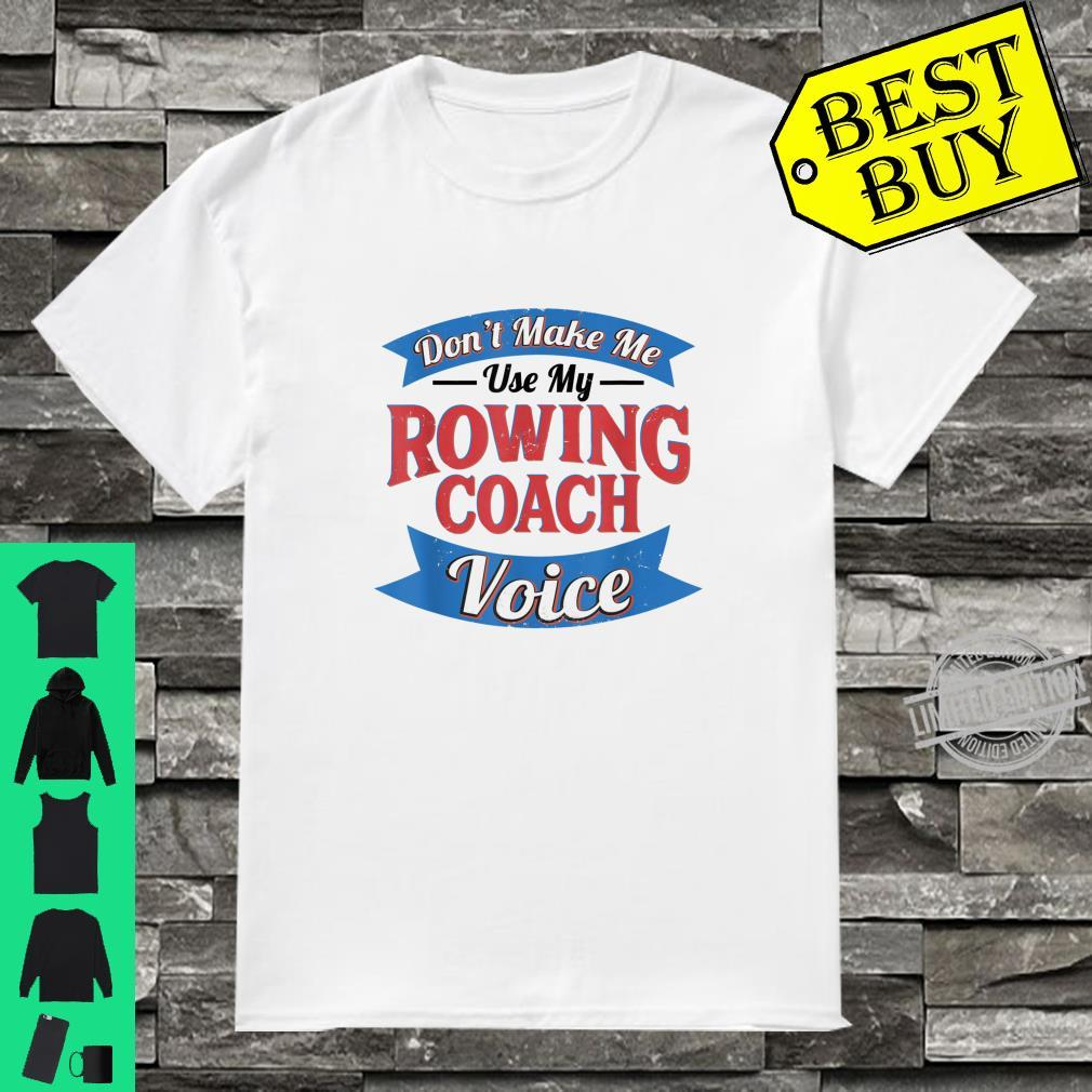 Rowing Coach Voice Crew Rowing Instructor Shirt