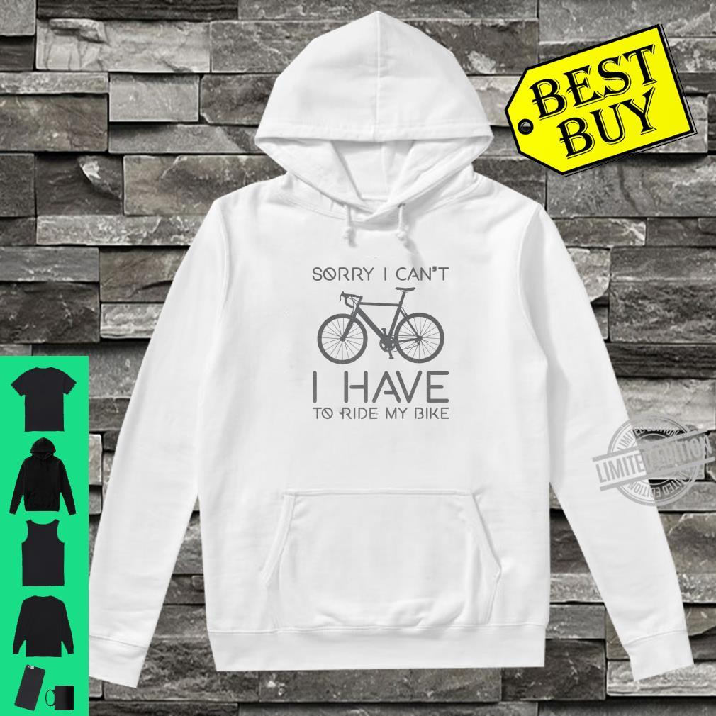 Sorry I Can't I Have To Ride Bike Cycling Cyclist Shirt hoodie
