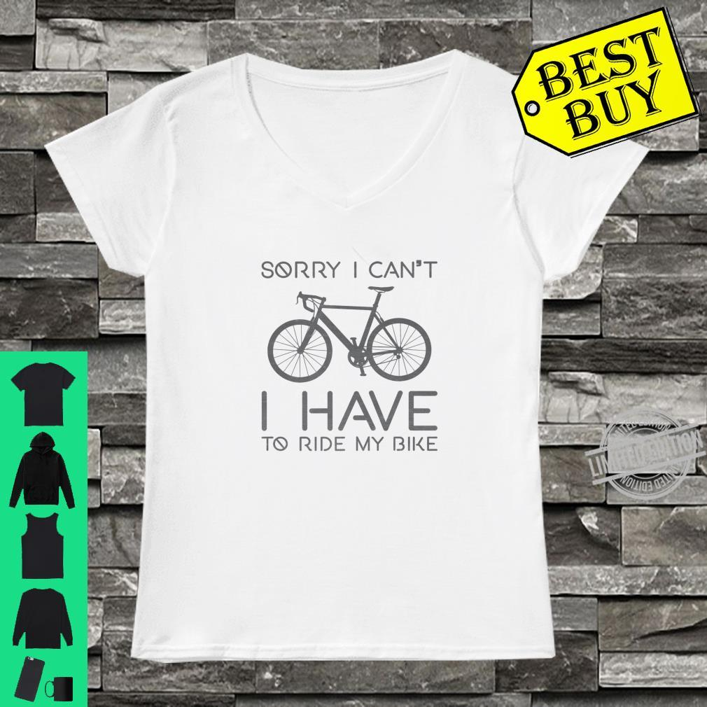 Sorry I Can't I Have To Ride Bike Cycling Cyclist Shirt ladies tee