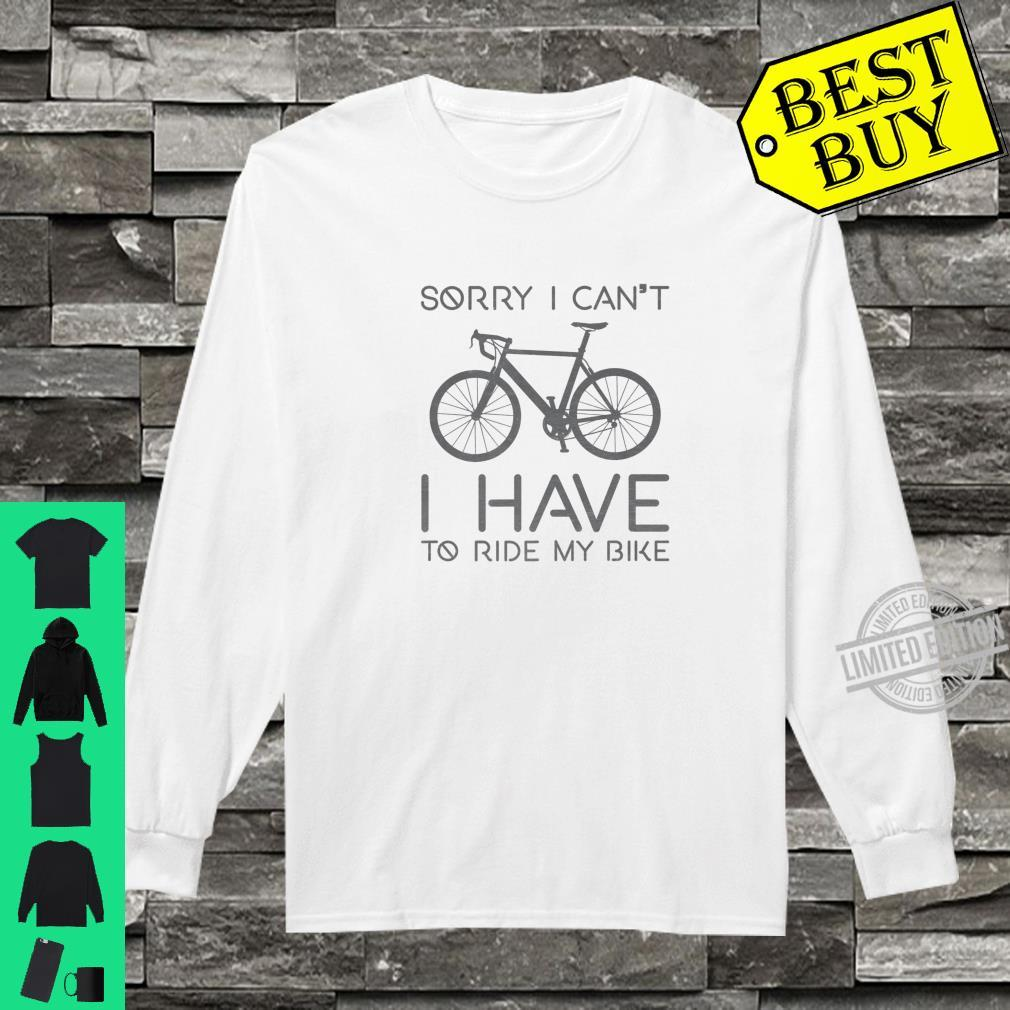 Sorry I Can't I Have To Ride Bike Cycling Cyclist Shirt long sleeved