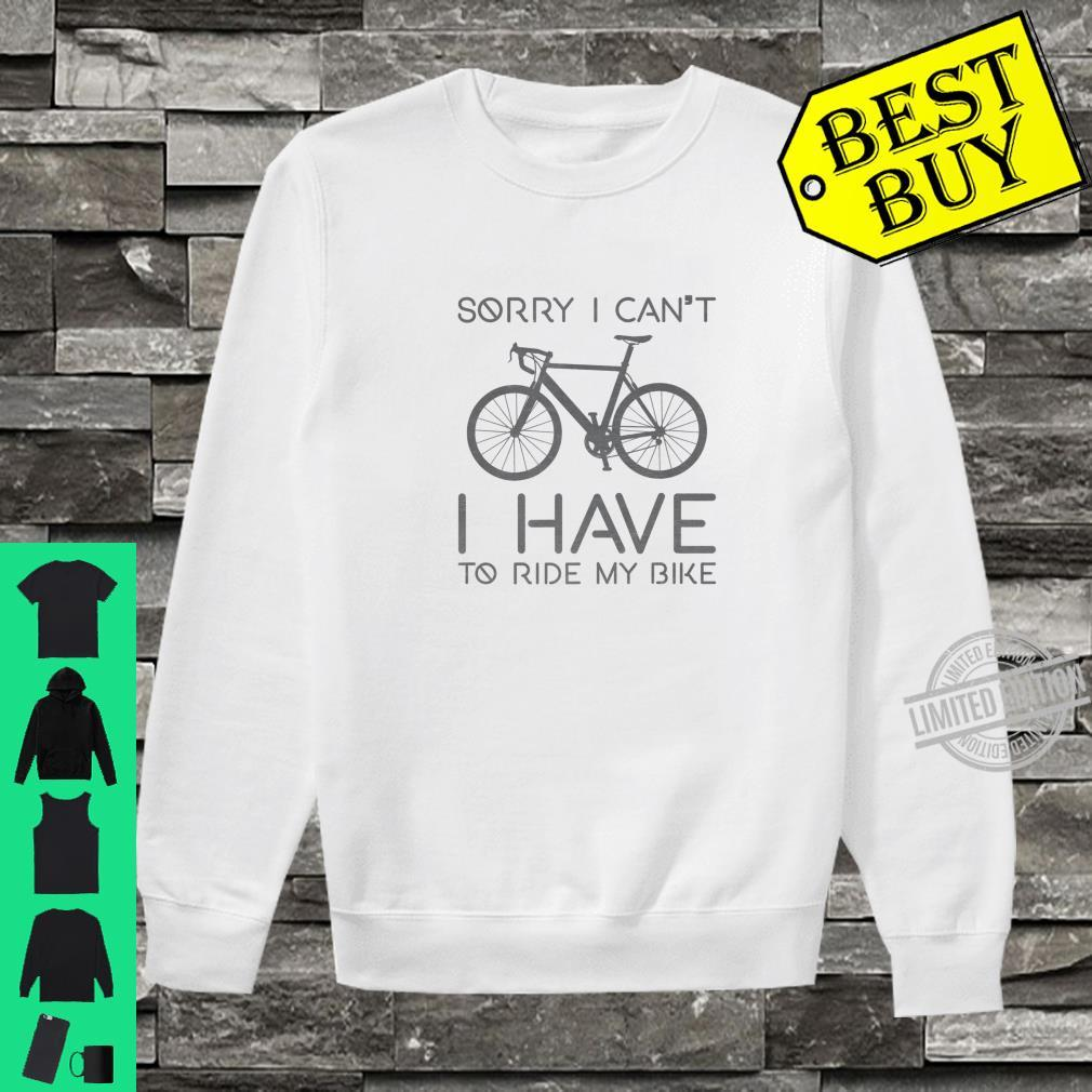 Sorry I Can't I Have To Ride Bike Cycling Cyclist Shirt sweater