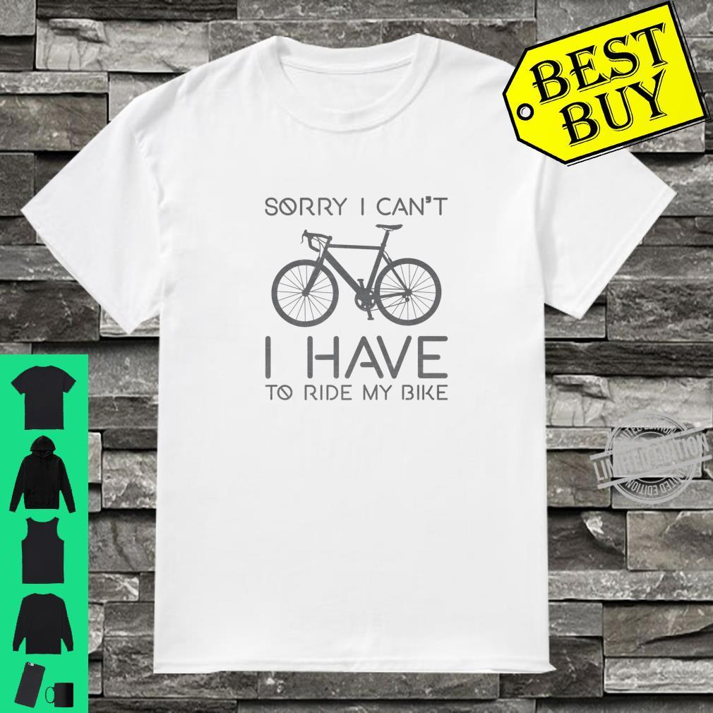 Sorry I Can't I Have To Ride Bike Cycling Cyclist Shirt
