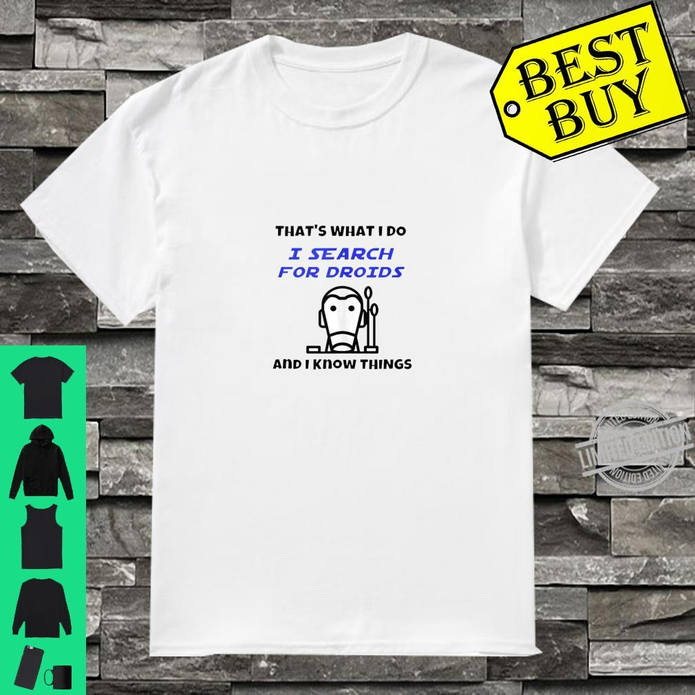 Thats What I Do Search For Droids And Know Things Shirt