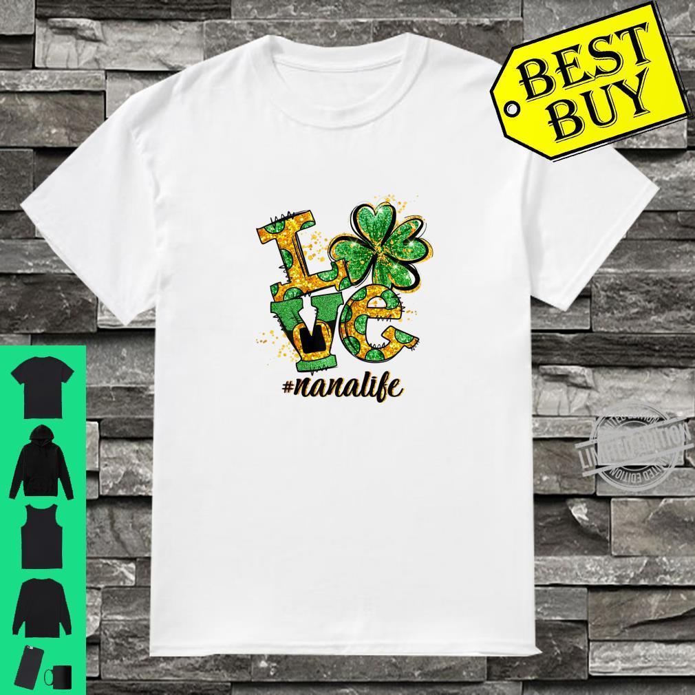 Womens Lucky Shamrock LOVE Nana Life St Patrick's day Shirt