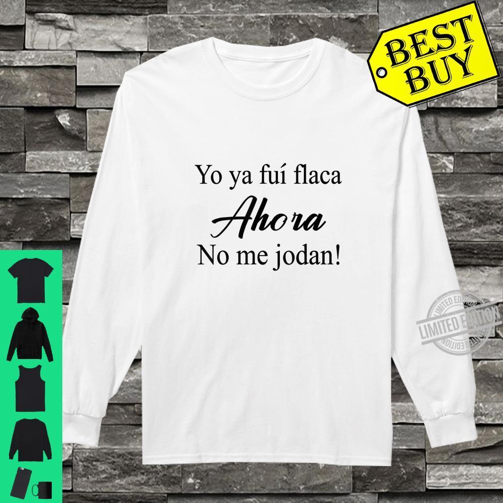 Yo ya fui flaca ahora no me jodan Shirt long sleeved